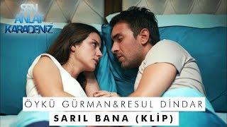Sarıl Bana - Öykü Gürman & Resul Dindar - Sen Anlat Karadeniz 22. Bölüm