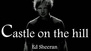 Ed Sheeran - Castle on the hill lyrics (live acoustic version)