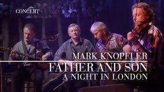 Mark Knopfler - Father And Son (A Night In London) OFFICIAL