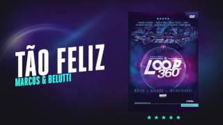 Marcos & Belutti - Tão Feliz | Áudio Oficial DVD FS LOOP 360°