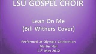 "LSU Gospel Choir - ""Lean On Me"" (Bill Withers Cover) (Live at Martin Hall 11/05/2012)"