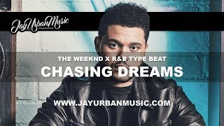 "The Weeknd Type Beat - ""Chasing Dreams "" 