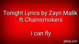 Lyrics lagu dan terjemahanya Tonight Lyrics by Zayn Malik ft.Chainsmokers I CAN FLY