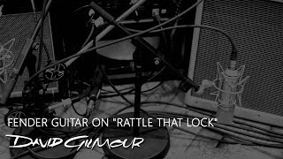 "David Gilmour - Fender Guitars on ""Rattle That Lock"""