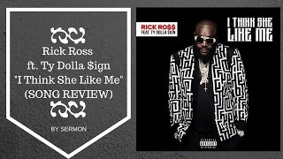 Rick Ross ft. Ty Dolla $ign - I Think She Like Me (REVIEW)