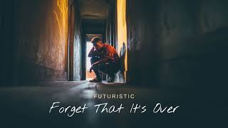 Futuristic - Forget That It's Over (Official Audio)