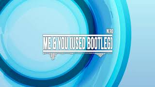 Nero - Me & You (Used Bootleg)