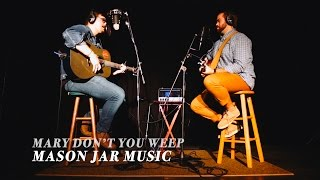 MARY DON'T YOU WEEP - Mason Jar Music (Monday Music Minute Cover)
