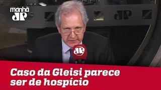 Gleisi já era caso de polícia, agora parece ser também de hospício   #AugustoNunes