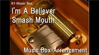 I'm A Believer/Smash Mouth [Music Box]