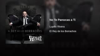 Lupillo Rivera - No Te Parezcas A Ti