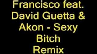 Francisco feat David Guetta & Akon Sexy Bitch REMIX