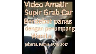 Video Amatir Supir Grab car Bertengkar Panas dengan penumpang wanita, Jakarta, Kamis 25/5/ 2017