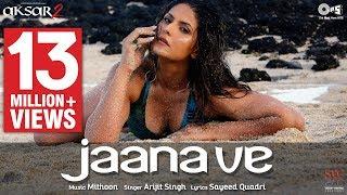 Jaana Ve Song Video - Aksar 2 | Hindi Song 2017 | Arijit Singh, Mithoon | Zareen Khan, Abhinav