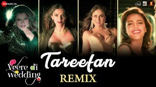 Tareefan - Remix |Veere Di Wedding|Kareena, Sonam, Swara & Shikha | QARAN ft Badshah | DJ Notorious width=