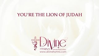 You're the Lion of Judah, the Lamb That Was Slain
