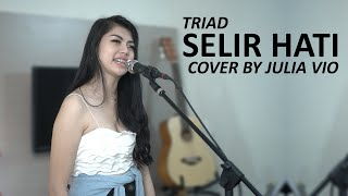 SELIR HATI - TRIAD COVER BY JULIA VIO