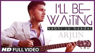 I'll Be Waiting (Kabhi Jo Baadal) Arjun Feat.Arijit Singh | Full Video Song (HD) width=
