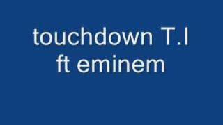 touchdown T.I ft eminem FULL SONG