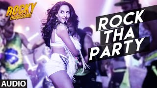 ROCK THA PARTY Full Song (Audio) | ROCKY HANDSOME |John Abraham, Nora Fatehi |BOMBAY ROCKERS