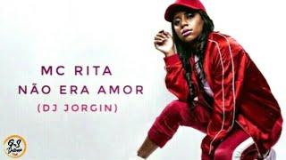 MC Rita - Não Era Amor (Jorgin Deejhay) + LETRA