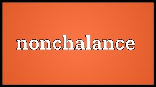 Nonchalance Meaning