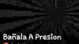 Bañala A Presion