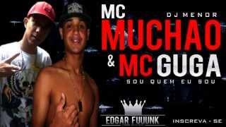 Mc Muchão & Mc Guga - Sou Quem Eu Sou ♪ ' ( Lançamento 2013 )