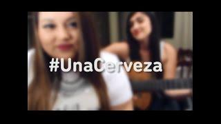 Una Cerveza - Grupo Ráfaga Cover By Susan Prieto & Stephanie Umbert