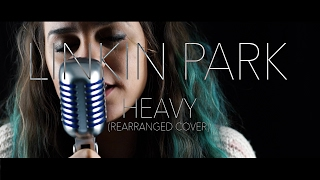 Linkin Park feat. Kiiara - Heavy (Rearranged Cover) By In The Loop