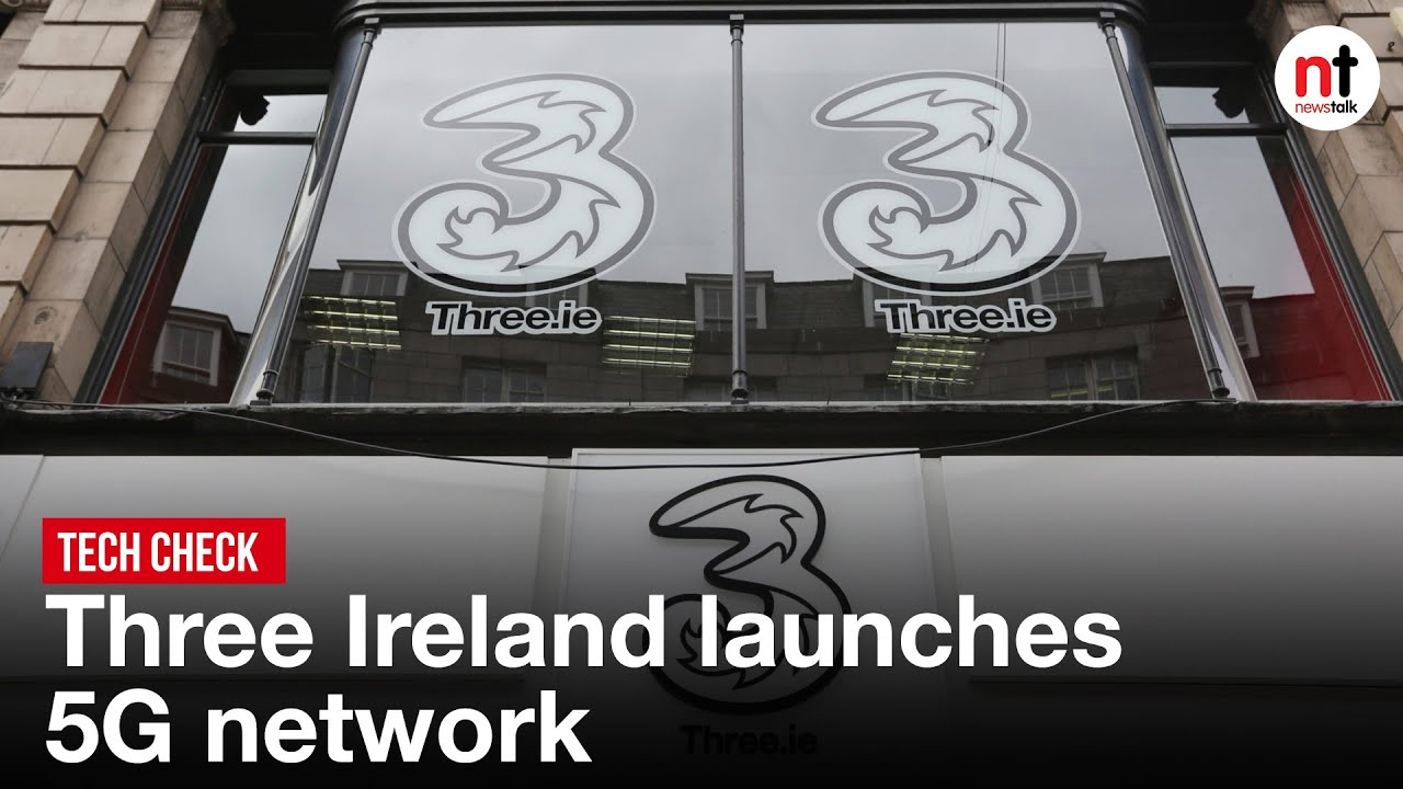Tech Check : Three Ireland launches 5G Network