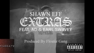 Shawn Eff ft. AD, Earl Swavey - Extras [Prod. Floater Gang] [New 2016]