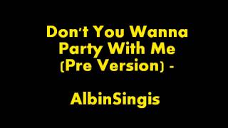 Don't You Wanna Party With Me (Pre Version) - AlbinSingis