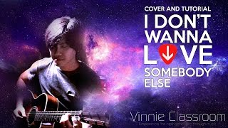I Don't Wanna Love Somebody Else - Vinnie Mah (Cover and Tutorial)