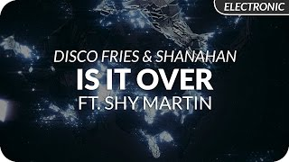 Disco Fries & Shanahan - Is It Over (ft. Shy Martin)