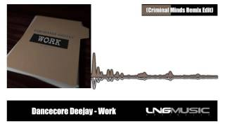 Dancecore Deejay - Work (Criminal Minds Remix Edit)