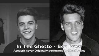 In The Ghetto - Elvis Presley (A Ben Pryer Acoustic Cover)