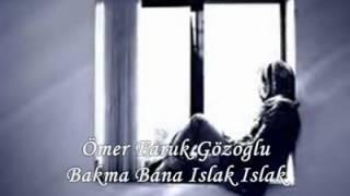 Ömer Faruk Gözoğlu Mustafa Yıldızdogan bakma bana öyle ıslak sılak