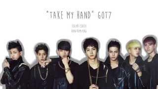 GOT7 - Take My Hand/손이 가 [Color Coded Han/Rom/Eng Lyrics]