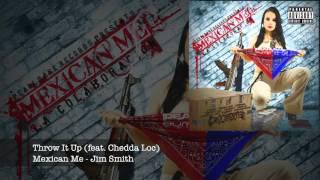 Throw It Up - Jim Smith feat. Chedda Loc (Mexican Me) #JimSmithFamiliar