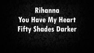 Rihanna - You Have My Heart (Fifty Shades Darker) (Lyrics)