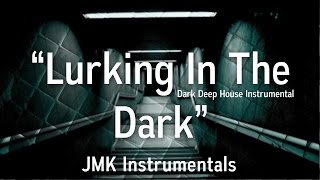 🔊 Lurking In The Dark - Dark Deep House Type Beat Instrumental