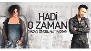 Nazan Öncel feat  Tarkan    Hadi O Zaman Orjinal Ses Klip YENİ