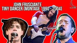 Red Hot Chili Peppers - John Frusciante [Tiny Dancer 1990 - 2004]