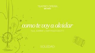 Soledad Ft. Karina - Cómo Te Voy A Olvidar (Vivo Teatro Ópera) (Audio)