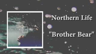 Northern Life - Brother Bear