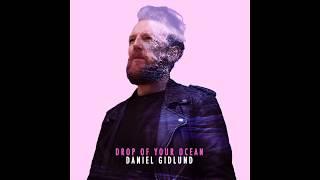 Daniel Gidlund - Drop of Your Ocean (Audio)