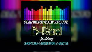 B-Rad - All She Wants (ft. Chaddy Chad, Tarvin Toune & Webster)