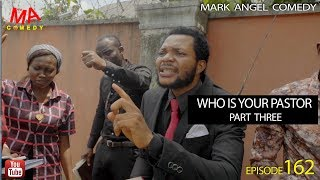 WHO IS YOUR PASTOR Part Three (Mark Angel Comedy) (Episode 162) width=
