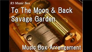 To The Moon & Back/Savage Garden [Music Box]